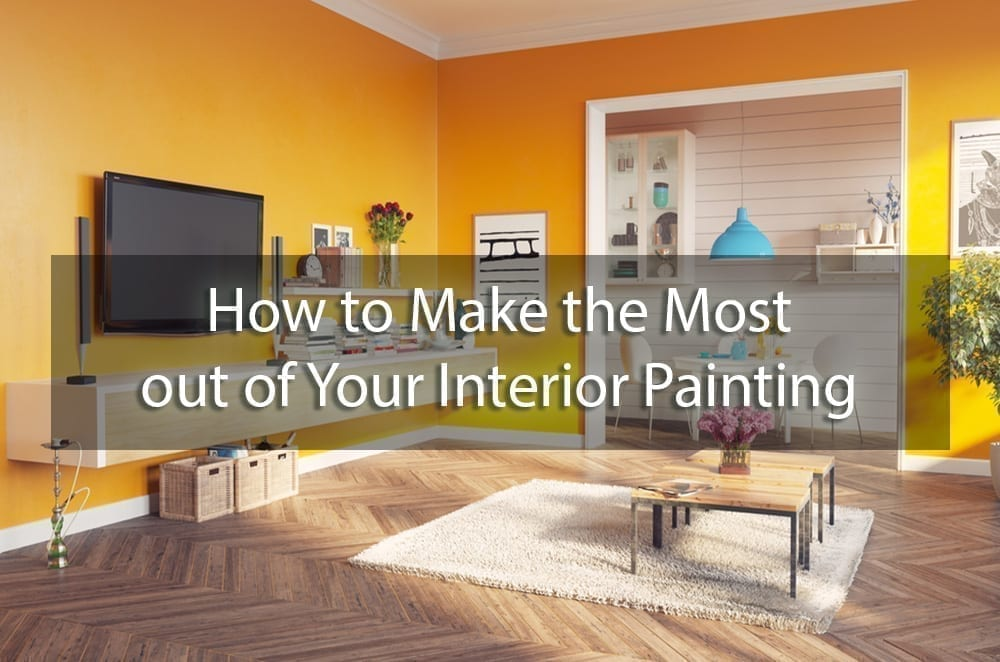 How to Make the Most out of Your Interior Painting
